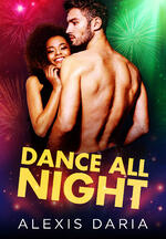 Cover of Dance All Night, contemporary romance by Alexis Daria