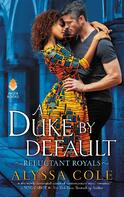 Cover of A Duke by Default, by Alyssa Cole