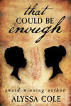 Cover of That Could be Enough, f/f historical romance by Alyssa Cole