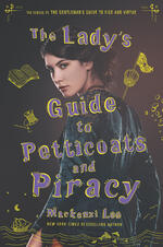 Cover of Mackenzi Lee historical YA romance, The Lady's Guide to Petticoats and Piracy