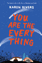Cover of You Are the Everything, Young Adult Novel by Karen Rivers